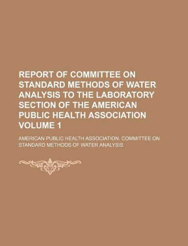 Report of Committee on Standard Methods of Water Analysis to the Laboratory Section of the American...