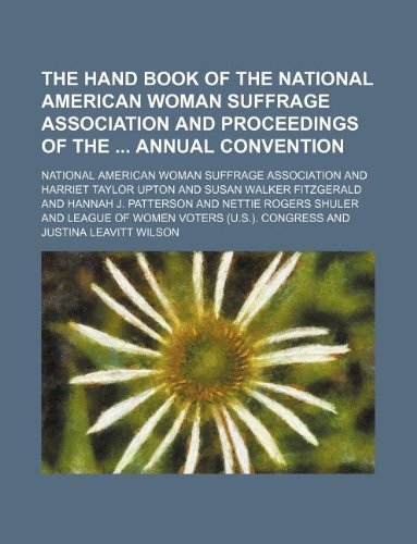 9781130109658: The hand book of the National American Woman Suffrage Association and proceedings of the annual convention