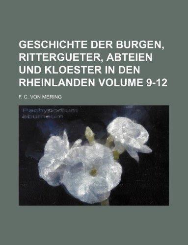 9781130115109: Geschichte der Burgen, Rittergueter, Abteien und KLoester in den Rheinlanden Volume 9-12