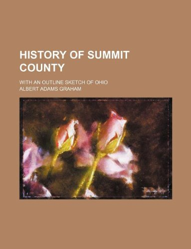9781130115314: History of Summit County; with an outline sketch of Ohio