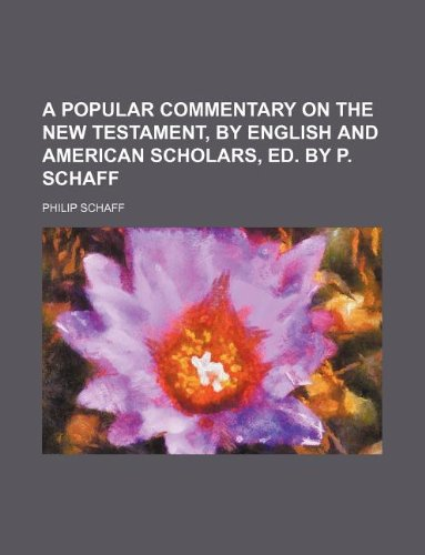 9781130115833: A popular commentary on the New Testament, by English and American scholars, ed. by P. Schaff