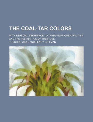 9781130120981: The coal-tar colors; with especial reference to their injurious qualities and the restriction of their use