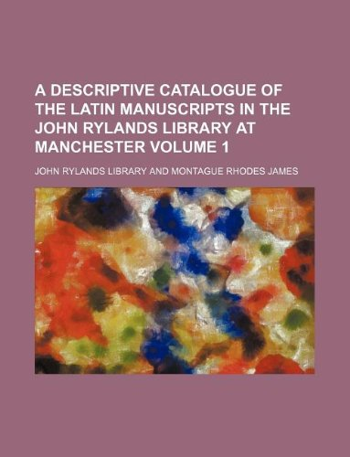 9781130123852: A descriptive catalogue of the Latin manuscripts in the John Rylands library at Manchester Volume 1