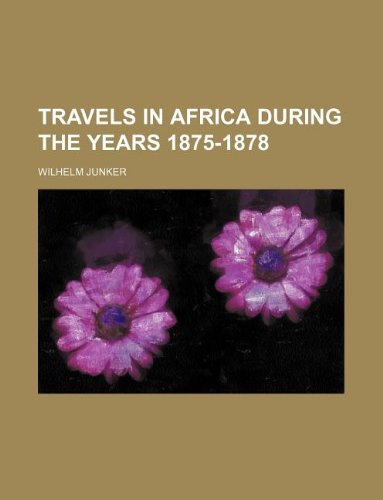 9781130125160: Travels in Africa during the years 1875-1878