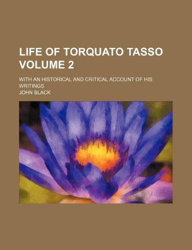 9781130130157: Life of Torquato Tasso Volume 2; with an historical and critical account of his writings
