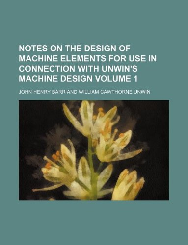 9781130131598: Notes on the design of machine elements for use in connection with Unwin's machine design Volume 1