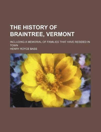 The history of Braintree, Vermont; including a: Bass, Henry Royce