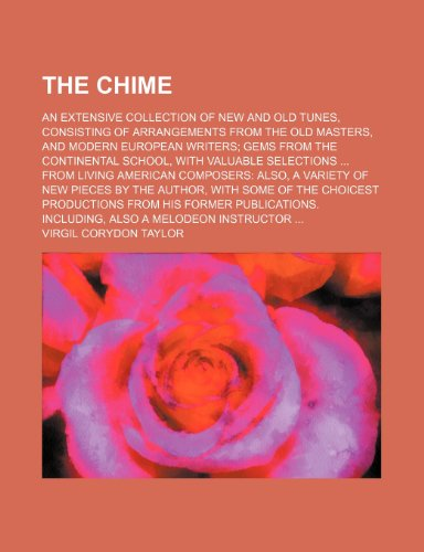 9781130134322: The chime; an extensive collection of new and old tunes, consisting of arrangements from the old masters, and modern European writers; gems from the ... ... from living American composers: Also, a
