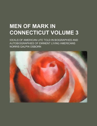 9781130137224: Men of mark in Connecticut Volume 3 ; ideals of American life told in biographies and autobiographies of eminent living Americans