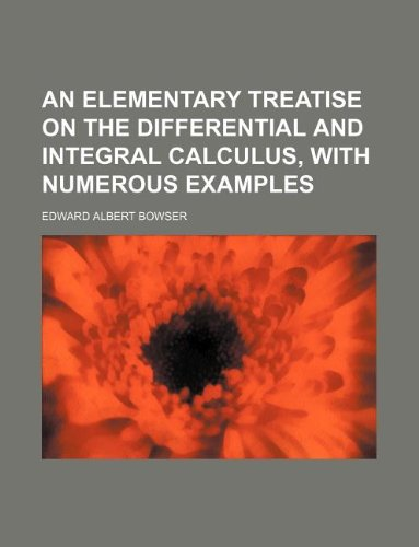 9781130140088: An elementary treatise on the differential and integral calculus, with numerous examples