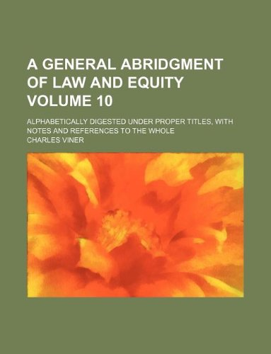 9781130144437: A general abridgment of law and equity Volume 10 ; alphabetically digested under proper titles, with notes and references to the whole