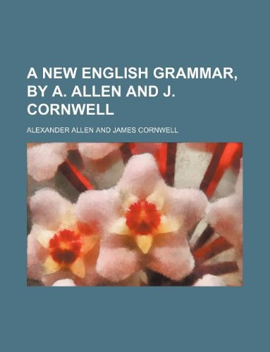 9781130145649: A new English grammar, by A. Allen and J. Cornwell