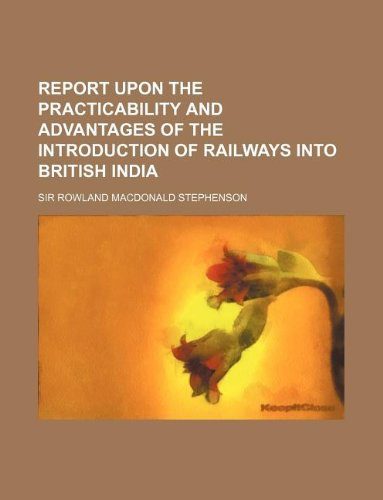 Report Upon the Practicability and Advantages of: Rowland Macdonald Stephenson