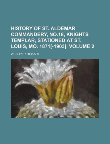 9781130150537: History of St. Aldemar Commandery, no.18, Knights templar, stationed at St. Louis, Mo. 1871[-1903]. Volume 2