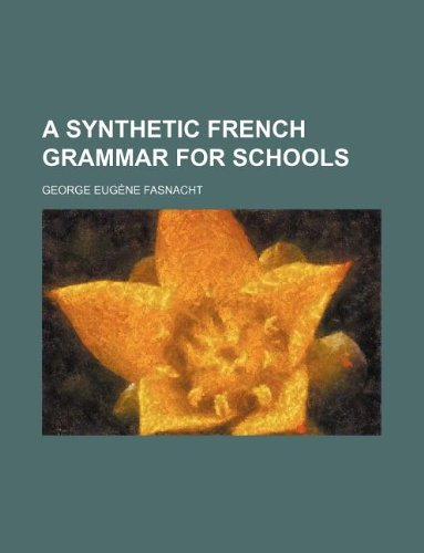 9781130160468: A synthetic French grammar for schools