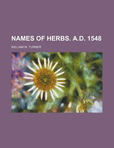 Names of herbs. A.D. 1548 (1130161234) by Turner, William W.