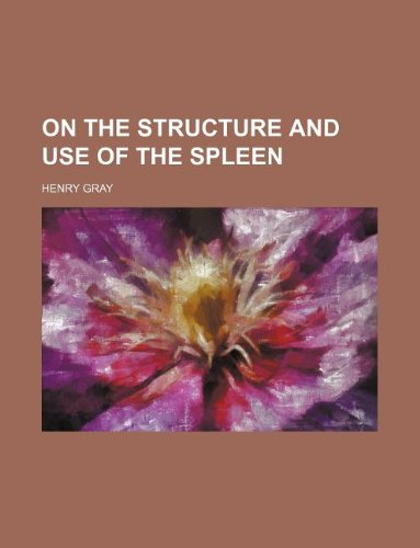 On the structure and use of the spleen (1130163253) by Henry Gray