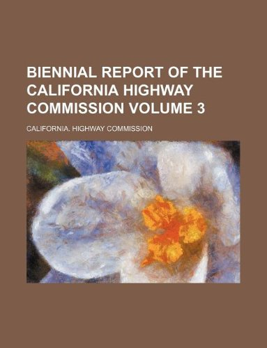 9781130163667: Biennial report of the California Highway Commission Volume 3
