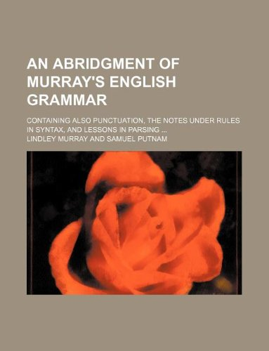 9781130165289: An abridgment of Murray's English grammar; Containing also punctuation, the notes under rules in syntax, and lessons in parsing ...