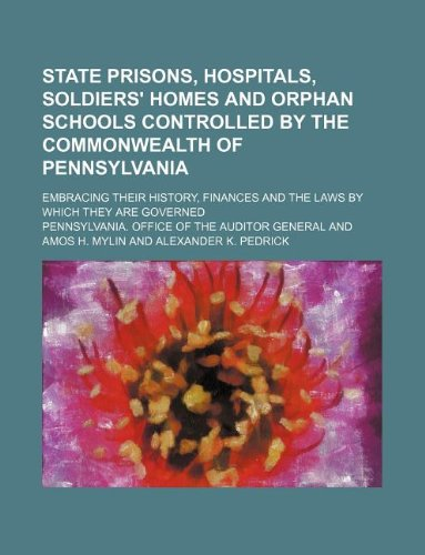 9781130167955: State prisons, hospitals, soldiers' homes and orphan schools controlled by the commonwealth of Pennsylvania; embracing their history, finances and the laws by which they are governed