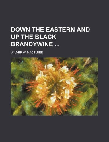 9781130169416: Down the Eastern and up the Black Brandywine