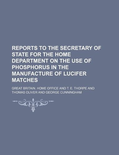 9781130169591: Reports to the Secretary of State for the Home Department on the Use of Phosphorus in the Manufacture of Lucifer Matches