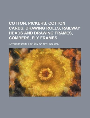 9781130174885: Cotton, pickers, cotton cards, drawing rolls, railway heads and drawing frames, combers, fly frames