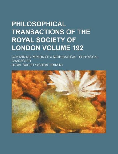 9781130180718: Philosophical transactions of the Royal Society of London Volume 192 ; Containing papers of a mathematical or physical character