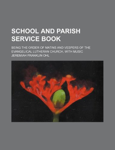 9781130181050: School and parish service book; being the order of matins and vespers of the evangelical Lutheran church, with music