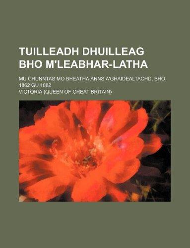 Tuilleadh Dhuilleag Bho M'Leabhar-Latha; mu chunntas mo bheatha anns a'Ghaidealtachd, bho 1862 gu 1882 (113018241X) by Victoria