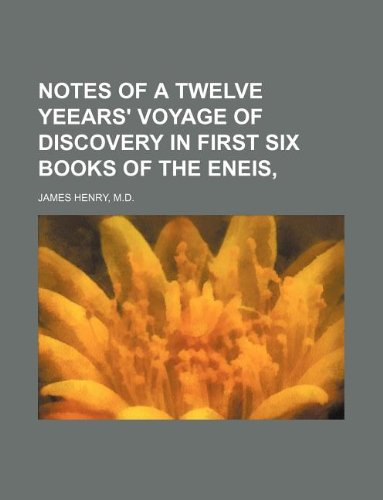 9781130185393: NOTES OF A TWELVE YEEARS' VOYAGE OF DISCOVERY IN FIRST SIX BOOKS OF THE ENEIS,
