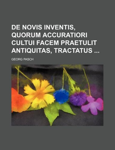 9781130186000: De novis inventis, quorum accuratiori cultui facem praetulit antiquitas, tractatus