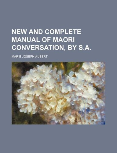 9781130189018: New and complete manual of Maori conversation, by S.A.