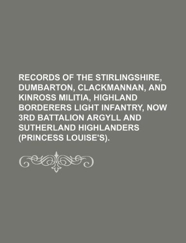 9781130190649: Records of the Stirlingshire, Dumbarton, Clackmannan, and Kinross militia, Highland Borderers Light Infantry, now 3rd Battalion Argyll and Sutherland Highlanders (Princess Louise′s).
