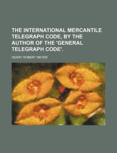 9781130205107: The international mercantile telegraph code, by the author of the 'General telegraph code'.