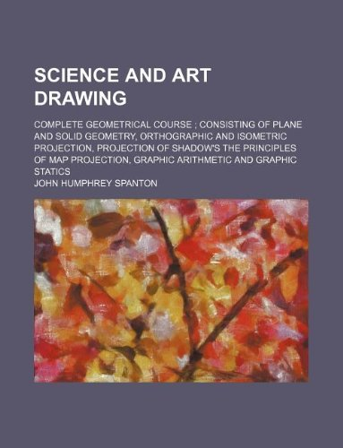 Science and Art Drawing; Complete Geometrical Course: John Humphrey Spanton