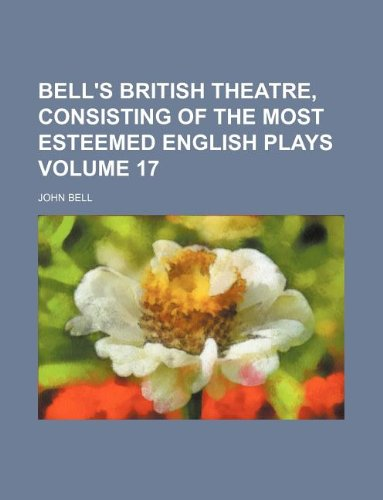 Bell's British theatre, consisting of the most esteemed English plays Volume 17 (1130216071) by John Bell