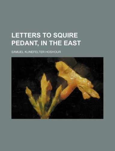 9781130218008: Letters to Squire Pedant, in the East