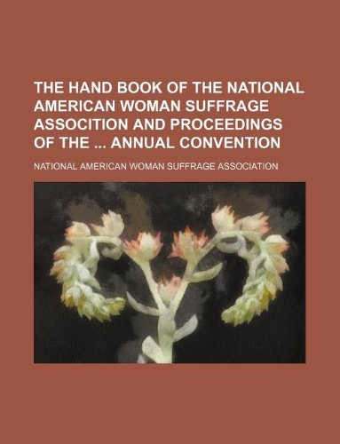 9781130218633: The hand book of the National American Woman Suffrage Assocition and proceedings of the annual convention