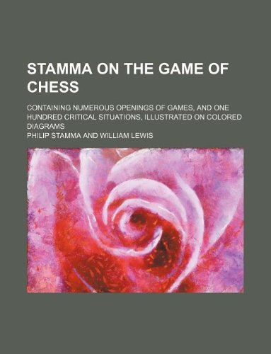 9781130220568: Stamma on the game of chess; containing numerous openings of games, and one hundred critical situations, illustrated on colored diagrams
