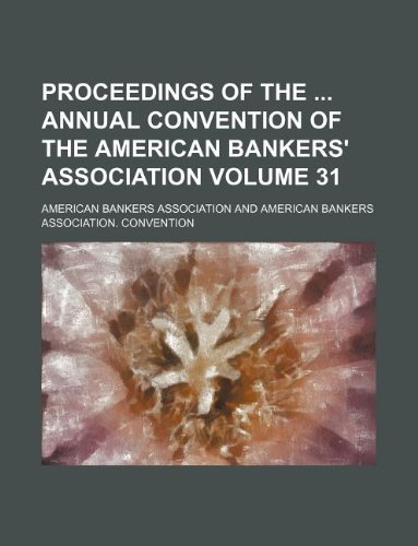 Proceedings of the annual convention of the American Bankers' Association Volume 31 (9781130220759) by American Bankers Association