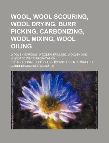 9781130227604: Wool, wool scouring, wool drying, burr picking, carbonizing, wool mixing, wool oiling; woolen carding, woolen spinning, woolen and worsted warp preparation