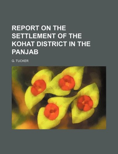 9781130233476: REPORT ON THE SETTLEMENT OF THE KOHAT DISTRICT IN THE PANJAB