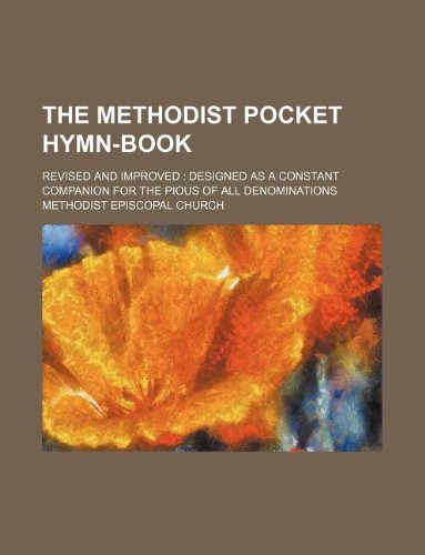 The Methodist Pocket Hymn-Book; Revised and Improved: Church, Methodist Episcopal
