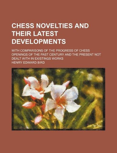 9781130240092: Chess novelties and their latest developments; with comparisons of the progress of chess openings of the past century and the present not dealt with in existings works