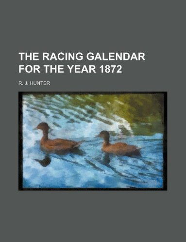 The Racing Galendar for the Year 1872: R J Hunter