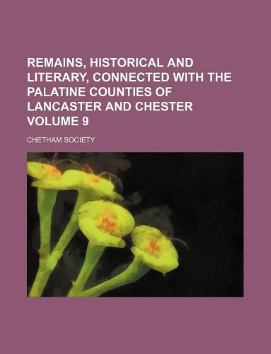 9781130242010: Remains, historical and literary, connected with the Palatine counties of Lancaster and Chester Volume 9