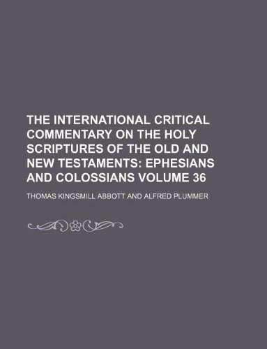 The International Critical Commentary on the Holy Scriptures of the Old and New Testaments Volume 36 (1130242498) by Abbott, Thomas Kingsmill