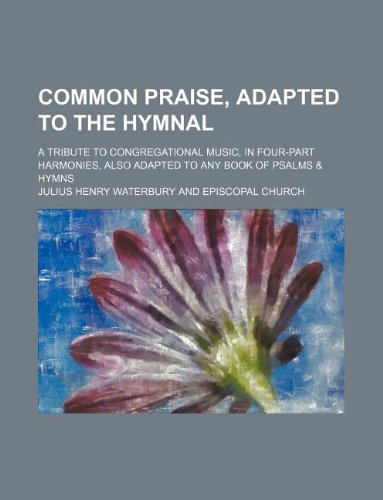 Common praise, adapted to the hymnal; a: Waterbury, Julius Henry
