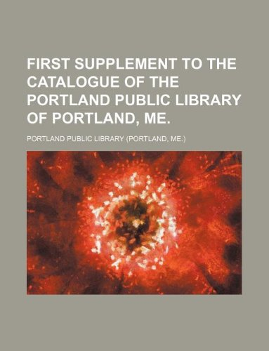 9781130247268: First Supplement to the Catalogue of the Portland Public Library of Portland, Me.